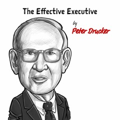 EP79: THE EFFECTIVE EXECUTIVE – BY PETER DRUCKER