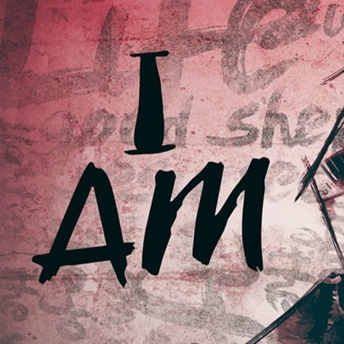 I Am |  Part 1  |  March 27, 2016  Easter Sunday