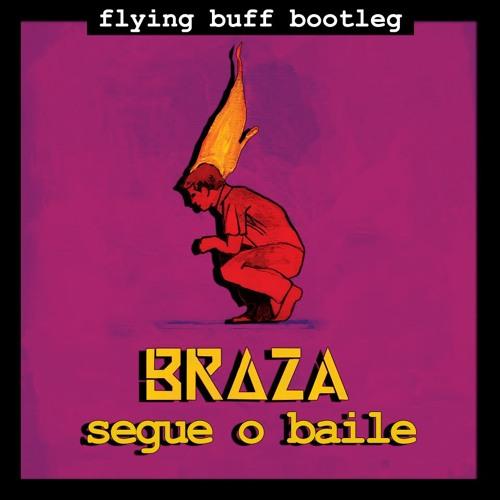 BRAZA - Segue o Baile (Flying Buff Bootleg)