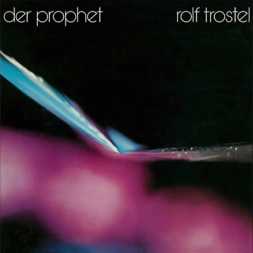 Rolf Trostel - Der Prophet (1982)(snippets). Reissue out Aug 5, 2016