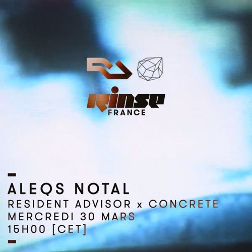 RA x Concrete Takeover • Aleqs Notal • Rinse France 30.03.16