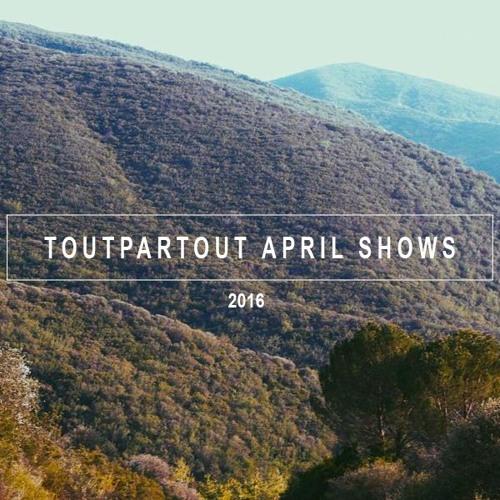TOUTPARTOUT Shows - April 2016