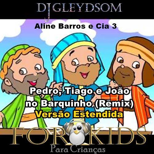 Pedro Tiago e João No Barquinho Estendida - Aline Barros & Cia 2 DJ Gleydsom MTP For Kids