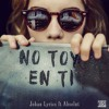 Johan Lyrics Ft. Absolut - No Toy En Ti