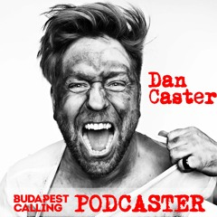 Budapest Calling exclusive Podcaster - DAN CASTER