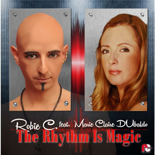 Robie C. Feat. Marie Claire D'Ubaldo - The Rhythm Is Magic - Radio Edit