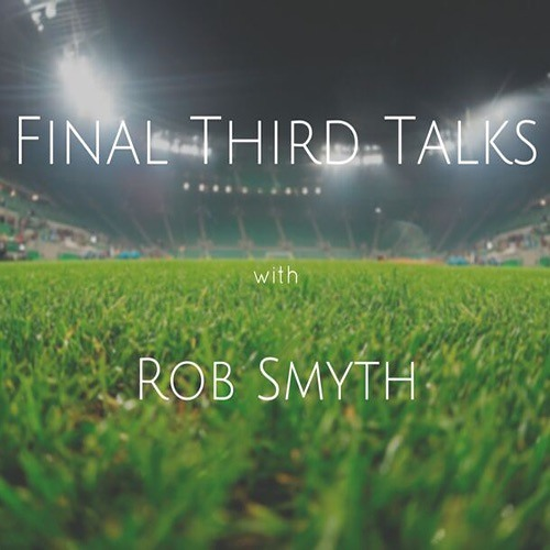 Final Third Talks: Bringing The Nasty Back With Rob Smyth