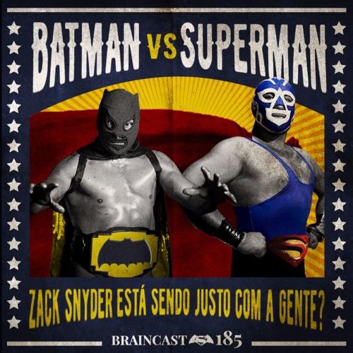 #185. Batman vs Superman: Zack Snyder está sendo justo com a gente?