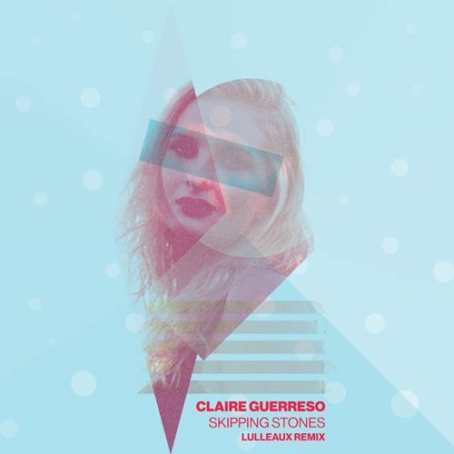 Claire Guerreso - Skipping Stones (Lulleaux Remix)