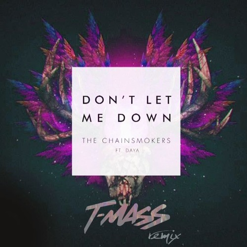 T Mass The Chainsmokers ft. Daya Don't Let Me Down (T Mass Remix) soundcloudhot