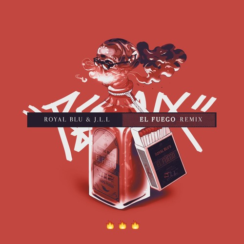 Royal Blu X JLL  - El Fuego Remix (Prod. JLL)