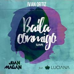 Juan Magan Feat. Luciana - Baila Conmigo ( Ivan Ortiz Remix) FREE DOWNLOAD