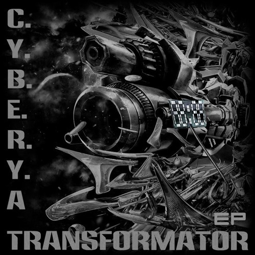C_Y_B_E_R_Y_A - Transformator EP [22.04.16 On Beatport 20.05.16 Other]
