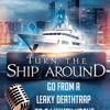 [PODCAST] Turn the Ship Around - Go From a Leaky Deathtrap to a Luxury Yacht