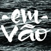 Em vão (part. especial Rodrigo Lima - Dead Fish)