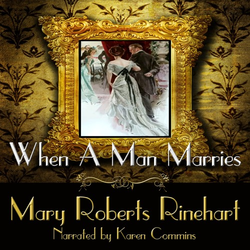 WHEN A MAN MARRIES by Mary Roberts Rinehart Narrated by Karen Commins
