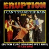 I CAN'T STAND THE RAIN - ERUPTION (BUTCH ZURC SOAPING WET RMX) - 117.64 BPM