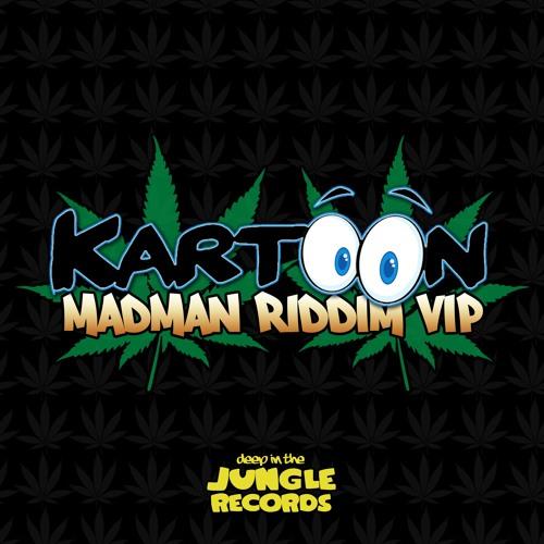 Kartoon - Madman Riddim VIP [FREE DOWNLOAD]
