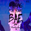 A Song For Your Bae Vol.1