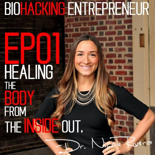 Biohacking Entrepreneur EP01 - Dr. Nicole Rivera - Healing the body from the inside out