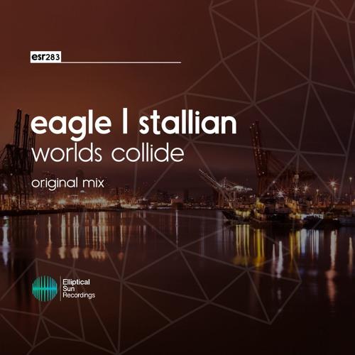 Eagle I Stallian - Worlds Collide ( Original Mix )