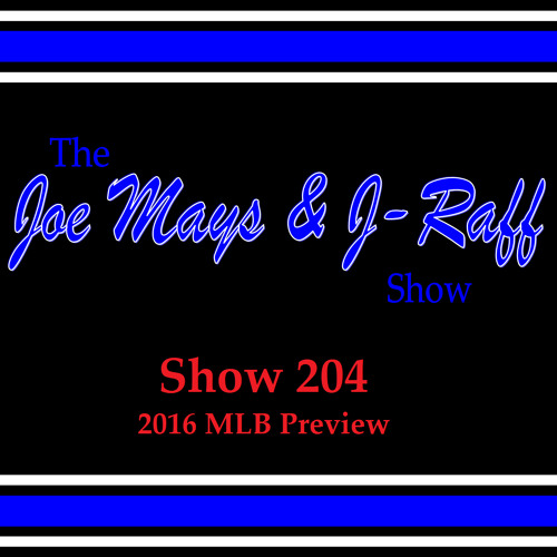 The Joe Mays & J-Raff Show: Episode 204 - 2016 MLB Preview