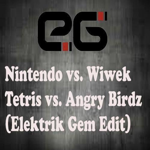 "Nintendo vs. Wiwek Tetris vs. Angry Birdz (Elektrik Gem Edit) ""FREE DOWNLOAD"""