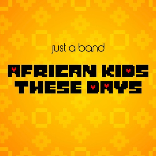 Just A Band - African Kids These Days