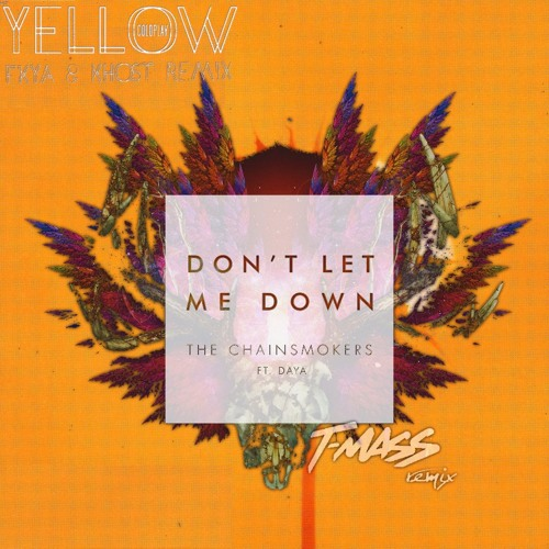 Coldplay Vs The Chainsmokers Yellow Vs Don T Let Me Down The Chainsmokers Mashup By W Mota