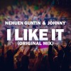 Nehuen Guntin & JOHNNY - I Like It (Orginal Mix) *FREE DOWNLOAD*