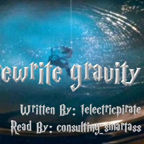 as I let you rewrite gravity by 1electricpirate