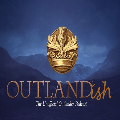 "Outlandish - 'Outlander' EP 102 Podcast ""Castle Leoch"""