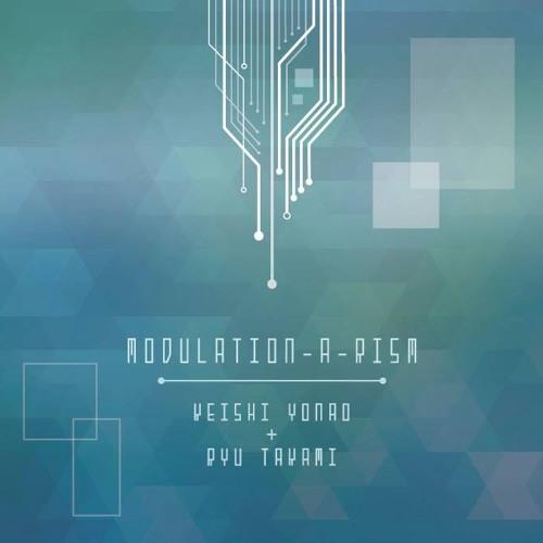 Modulation-a-rism / Keishi Yonao + Ryu Takami (demo)