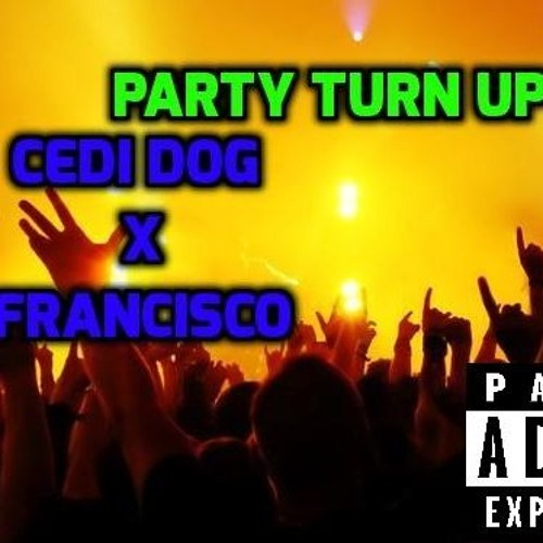 Cedi Dog Feat Francisco - - - Party Turn Up MIXED BY AK BEATZ