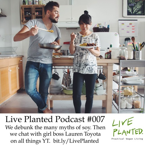 #007- YouTuber Lauren Toyota joins us in the second half, first we tell you the truth about soy
