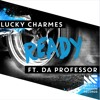 Lucky Charmes - Ready ft. Da Professor [OUT NOW]