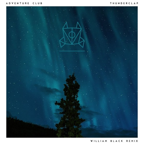 Adventure Club - Thunderclap (William Black Remix)
