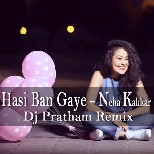 Hasi Ban Gye P3 Download: Neha Kakkar Dj Pratham Remix By Dj Pratham