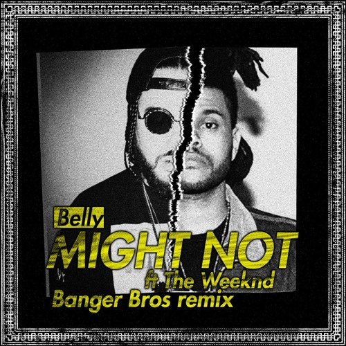 Belly Ft The Weeknd Might Not Download
