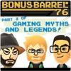 Bonus Barrel Episode 76 - Gaming Myths and Legends Part 3