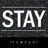 ' Stay ' - Tempus