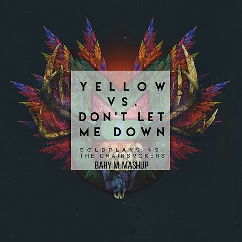 Dont Let Me Down Chainsmokers Free Download: Yellow VS. Don't Let Me Down (Coldplay & The Chainsmokers