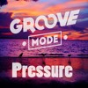 Groove Mode - Pressure (FREE DOWNLOAD)