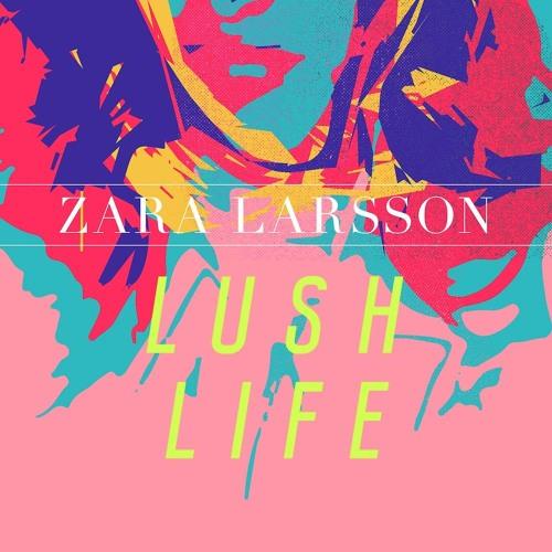 Zara Larsson - Lush Life (All Versions/Remixes)