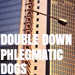 Phlegmatic Dogs - Double Down [FREE DL]