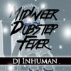 MidWeek Dubstep Fever By DJ 1NHUMAN