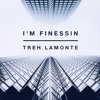 I'm Finessin - Treh LaMonte (Prod. by Lucky Rose x Johnny Groove)