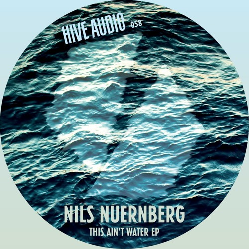 Hive Audio 058 - Nils Nuernberg - This Ain't Water