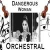 Dangerous Women - Ariana Grande - Orchestral