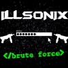 ILLSONIX - Brute Force